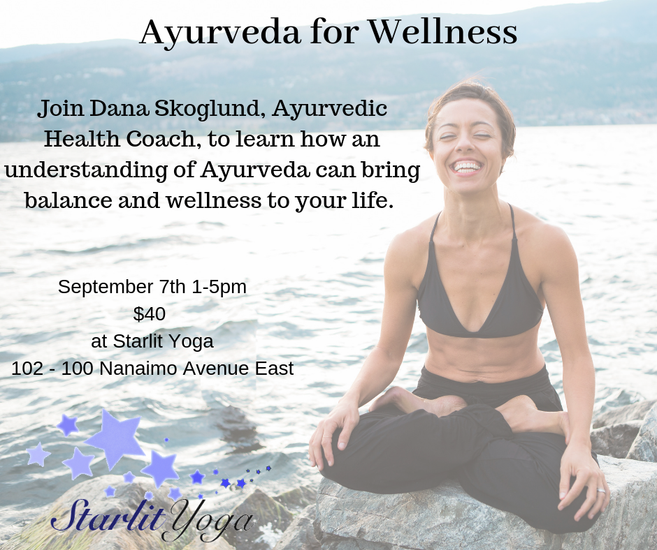 Join Dana Skoglund, Ayurvedic Health Coach to learn how Ayurveda, the sister science of yoga, can help you align your self and your health..png