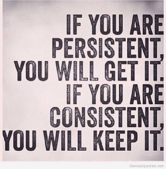 Consistency is key to keeping the habits and results.
