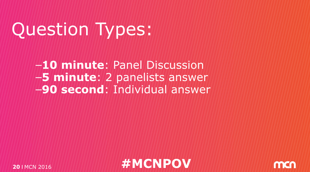 "IMAGE DESCRIPTION: MCN template PowerPoint slide that reads: ""Question Types: 10 minutes: Panel Discussion; 5 minutes: 2 panelists answer, 90 second: Individual answer"""