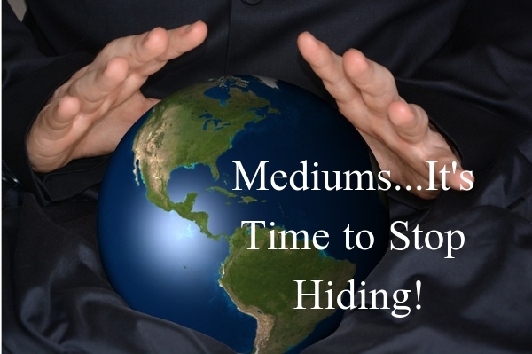 Mediums...It's Time to Stop Hiding!.jpg