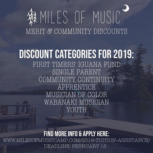 There are so many opportunities to come to Miles of Music camp at a discounted rate. Are you applying to come for the first time? Are you a single parent? Have you been to camp before?? Are you hoping to study specifically with one of this year's instructors? Are you a musician of color? Are you a musician and belong to one nation of the Wabanaki confederacy? If you said yes to any of these, you can apply for one of the Merit & Community Discounts that range from $300-full tuition! Apply now through February 18 at the Link in Bio!