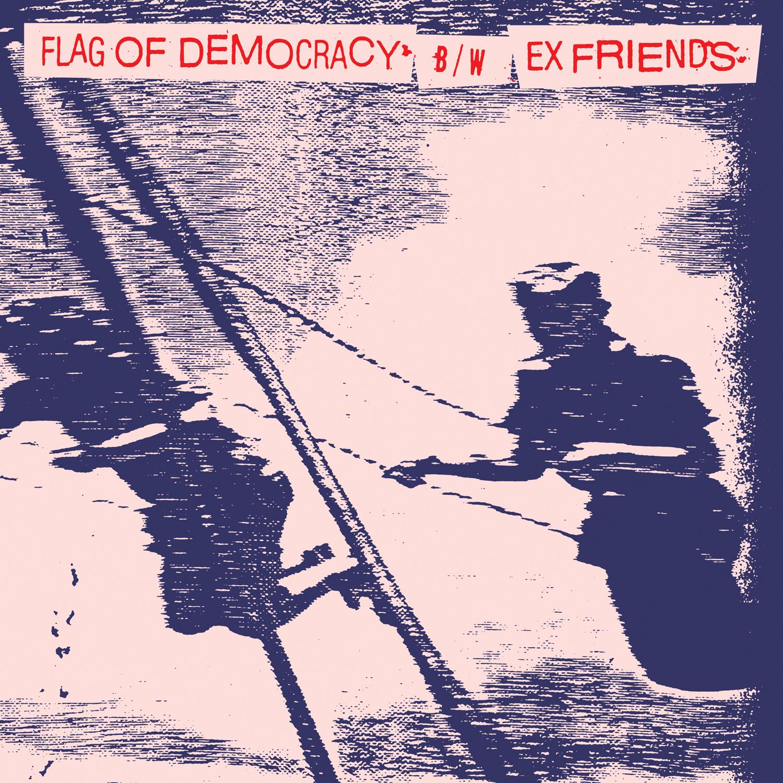 "Flag Of Democracy / Ex Friends • Split 7"""