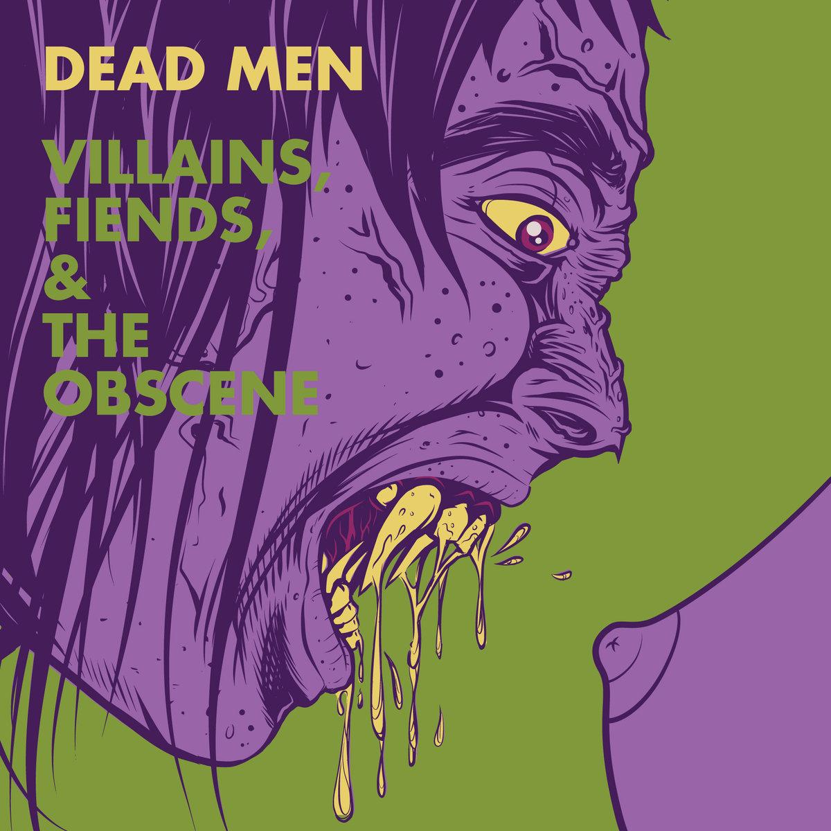 Dead Men • Villains, Fiends, & The Obscene