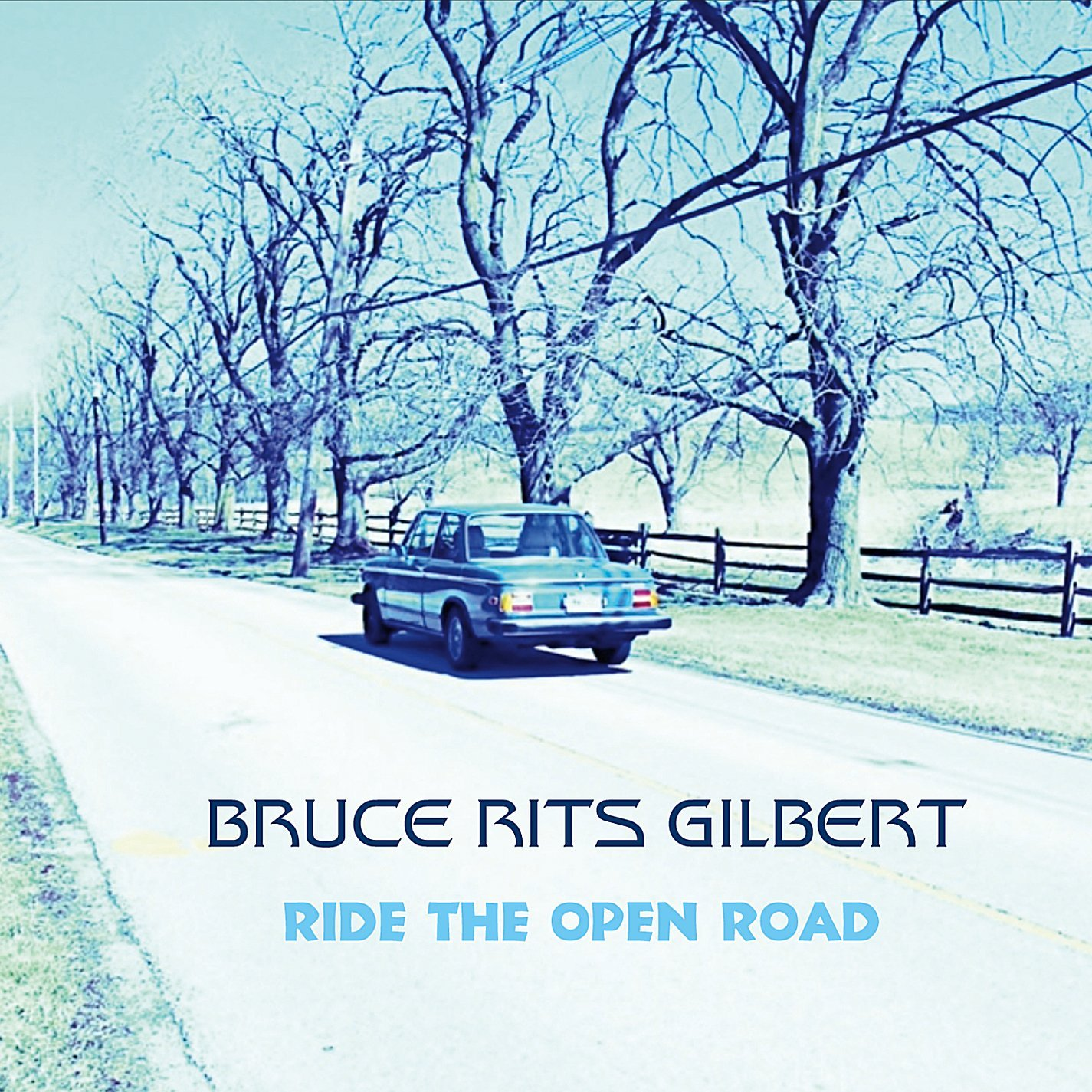 Bruce Rits Gilbert • Ride The Open Road