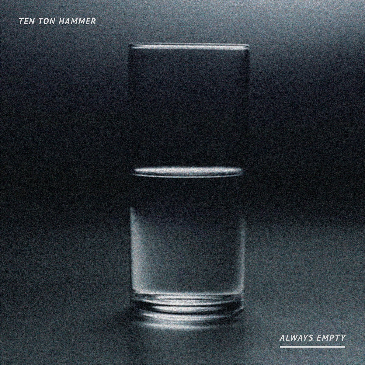 Ten Ton Hammer • Always Empty