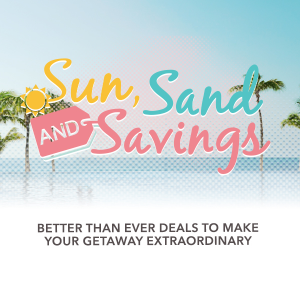 Sun Sand and Savings on Resorts booked now through May 31!