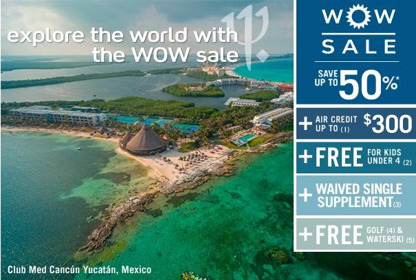 Club Med WOW Sale - Up to 50% off plus air credit plus kids under 4 free Plus free golf & waterski!
