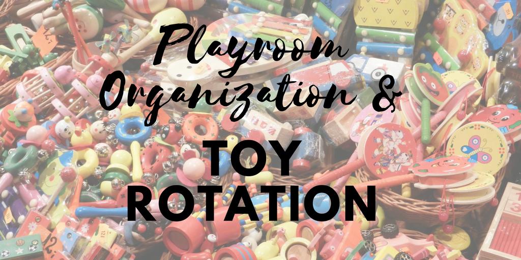 Playroom Organization & Toy Rotation.png