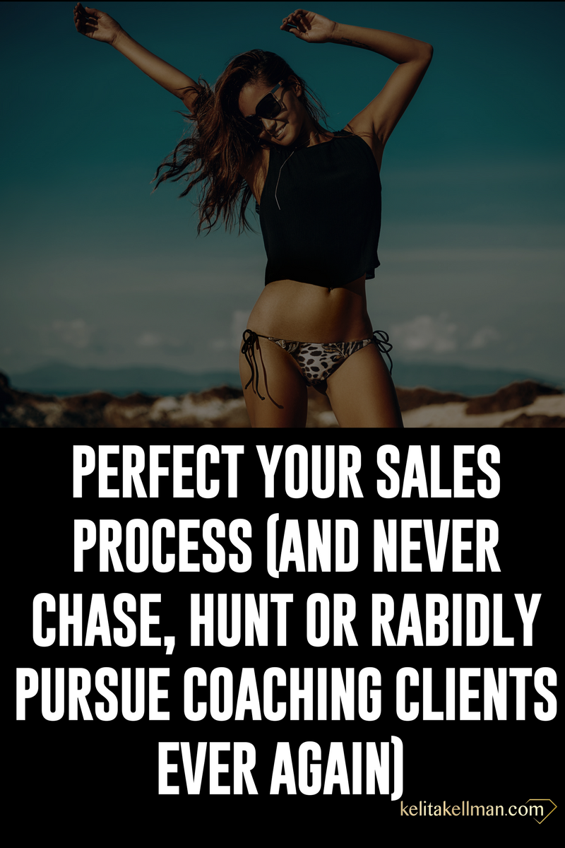 Perfect your Sales Process (and never chase, hunt or rabidly pursue coaching clients again).png