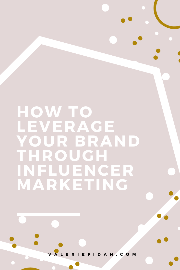 How To Leverage Your Brand Through Influencer Marketing - www.valeriefidan.com.png