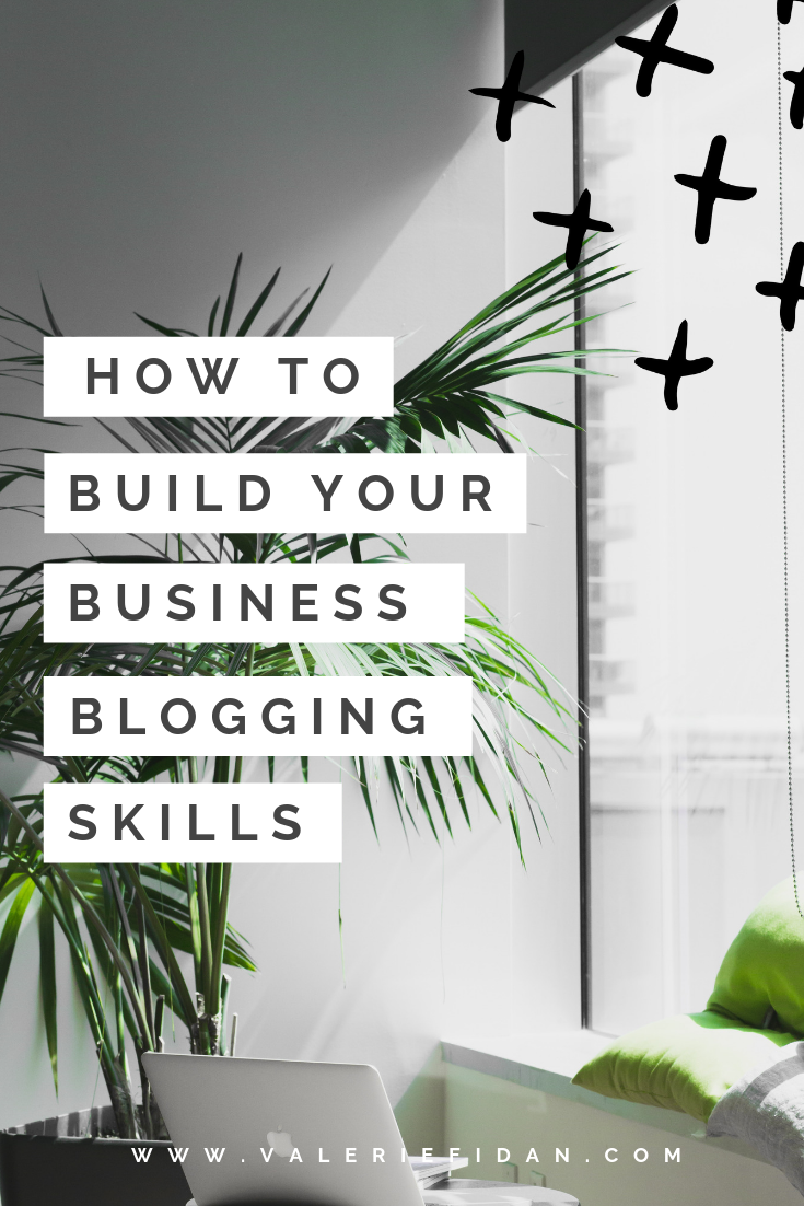 How to Build your Business Blogging Skills - www.valeriefidan.com .png