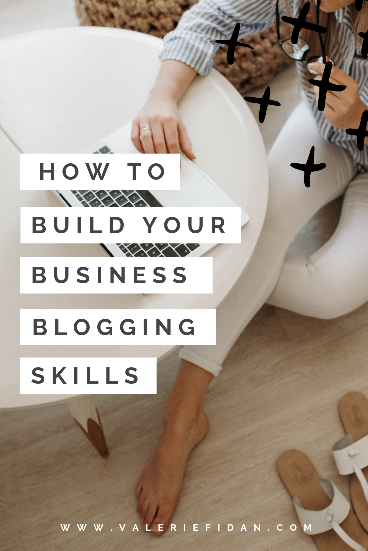 How to Build your Business Blogging Skills - www.valeriefidan.com  (1).png