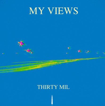 Listen to MY VIEWS by ThirtyMil.