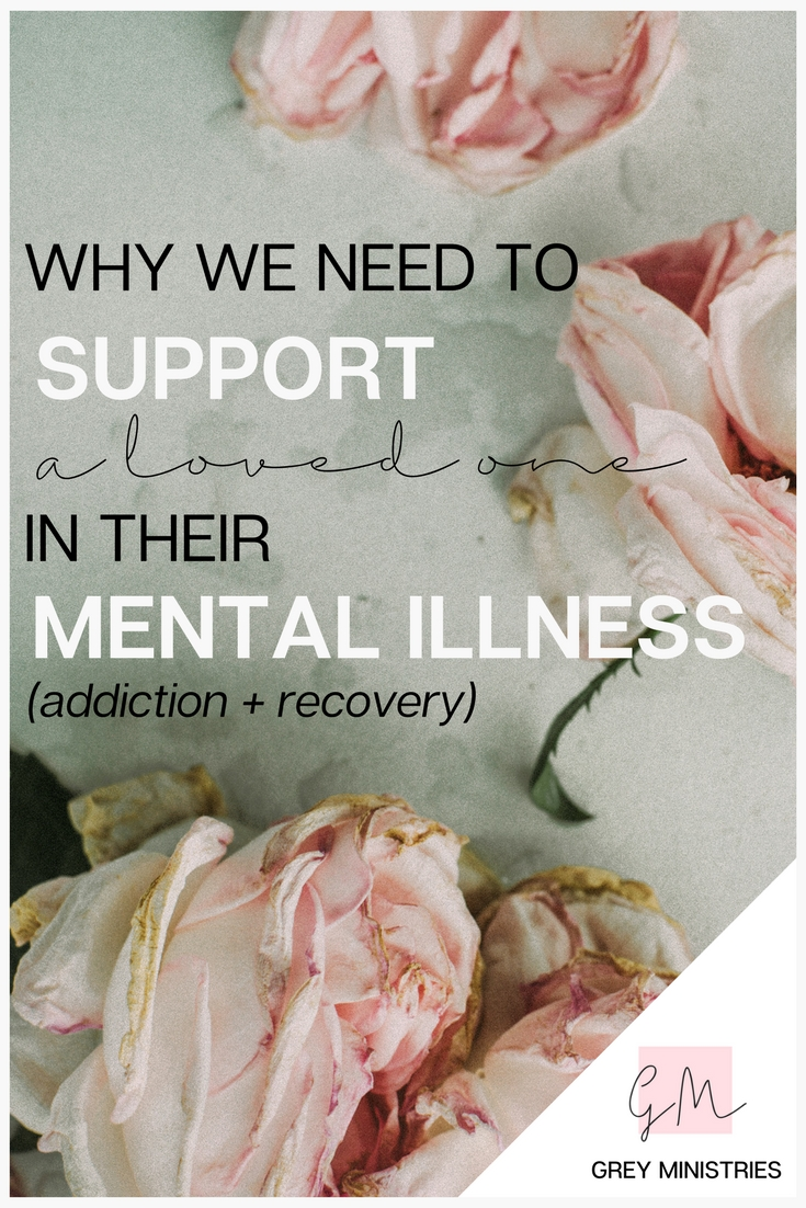Do you have a loved one struggling with ADDICTION? HAVE YOU CONSIDERED THE mental illnesS THAT COULD BE DRIVING THE ADDICTION? ALMOST EVERYONE WHO HAS AN ADDICTION IS EITHER SELF-MEDICATING THEIR OWN ILLNESS OR HAS EXPERIENCED TRAUMA. FIND GRACE FOR THE ILLNESS IN THIS POST BY KARA B. FOR GREY MINISTRIES