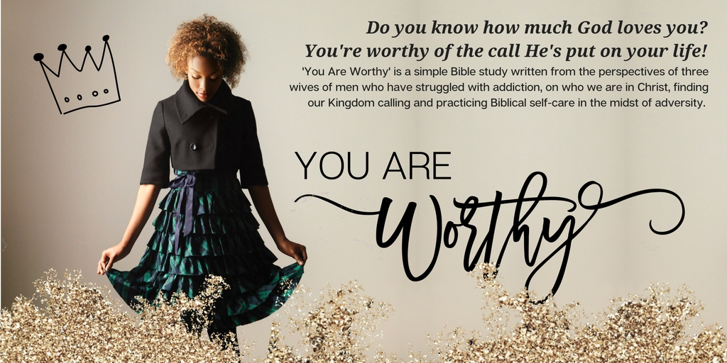 you are worthy, a self-care Bible study