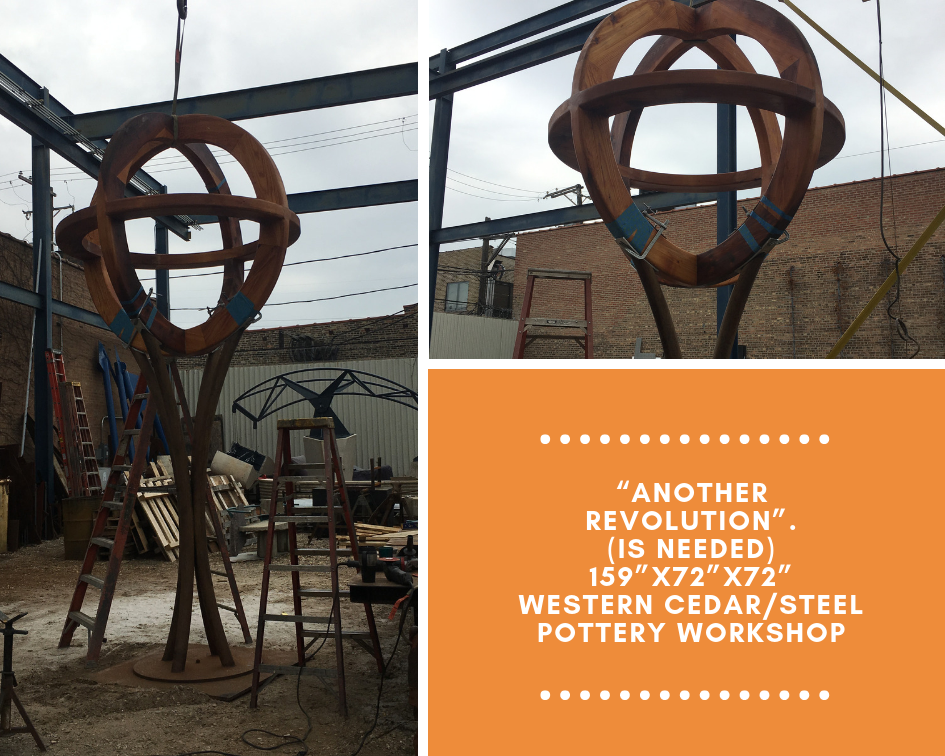 """""""Another Revolution"""". (is needed)159""""x72""""x72""""Western Cedar_Steel Pottery workshop.png"""