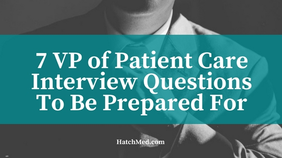 VP of patient care interview questions