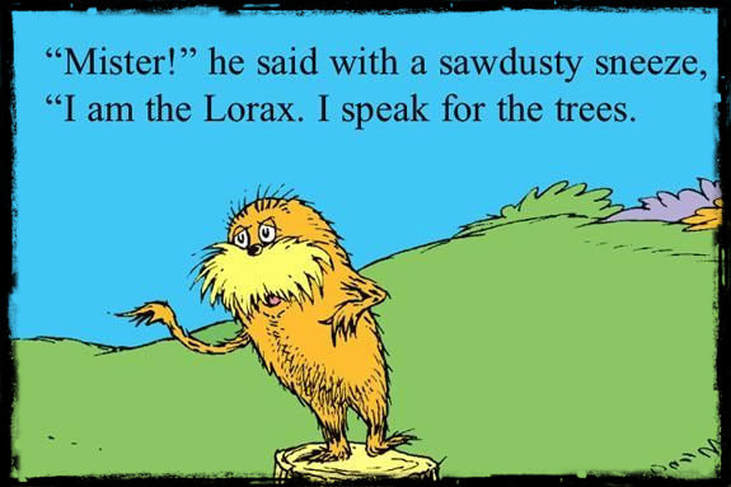 "An image from The Lorax by Dr. Seuss. The Lorax is standing on a tree stump and text on the images says, ""'Mister!' he said with a sawdusty sneeze, 'I am the Lorax. I speak for the trees.'"""