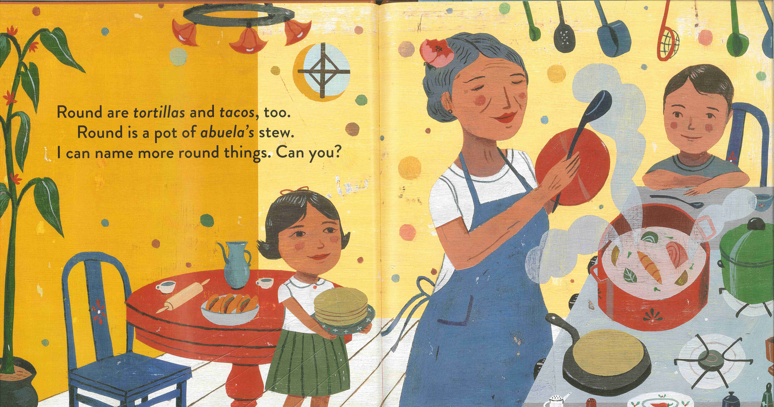 "An image of a page from  Tortillas Are Round . The image features and adult cooking a stew while two young children help. The text says: ""Round are tortillas and tacos, too. Round is a pot of abuela's stew. I can name more round things. Can you?""   Source:  teachinglatinamericathroughliterature.wordpress.com/2014/11/24/mira-look-round-is-a-tortilla-a-book-of-shapes/"