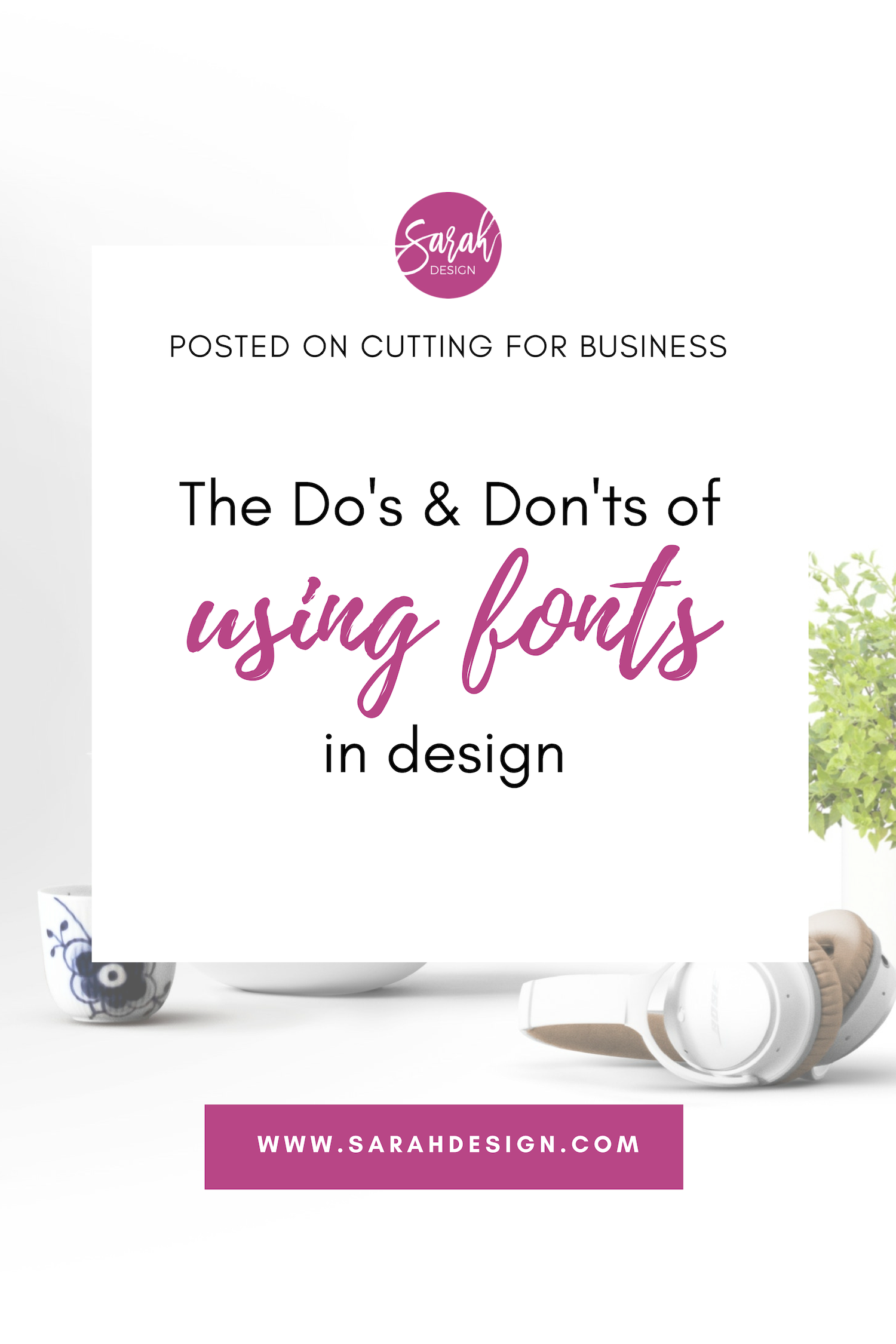 The Do's and Don'ts of using fonts in design - guest post by SarahDesign.com for Cutting For Business Blog.