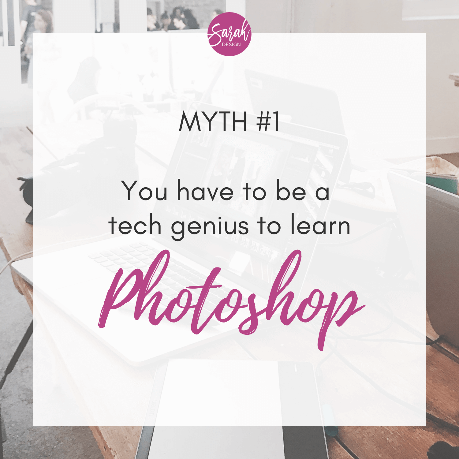 Myth: You have to be a tech genius to learn how to use Photoshop. By SarahDesign.com.