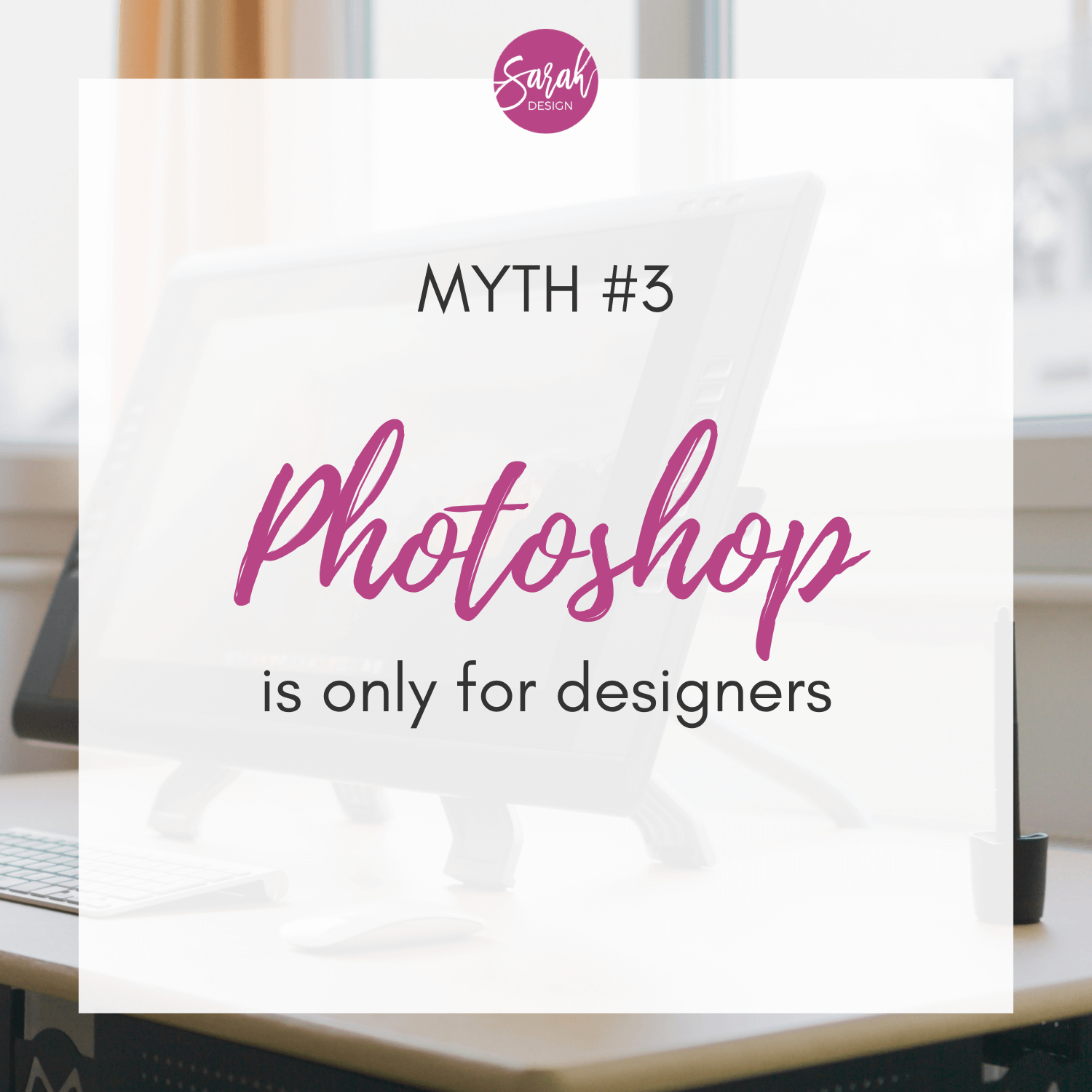 Myth: Photoshop is only for designers. By SarahDesign.com.