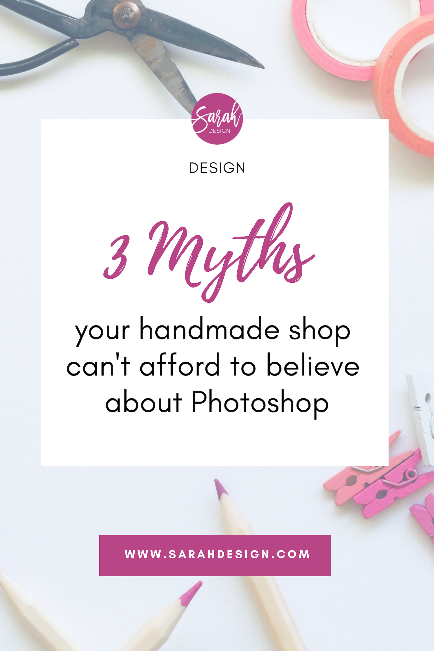 3 myths your handmade shop can't afford to believe about Photoshop. By SarahDesign.com.