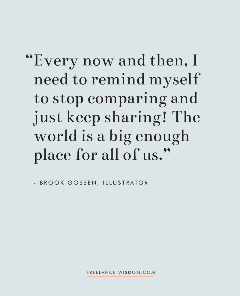 Brook Gossen | Stop comparing and just keep sharing | Freelance Wisdom