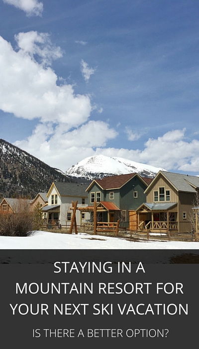 Staying In A Mountain Resort Town For Your Next Ski Vacation - Is There A Better Option