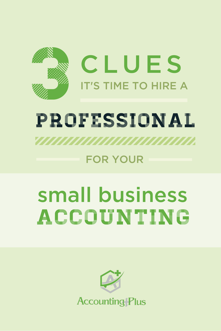 These tips will help you figure out if it's time to reach out to a professional for your small business accounting. | Accounting Plus