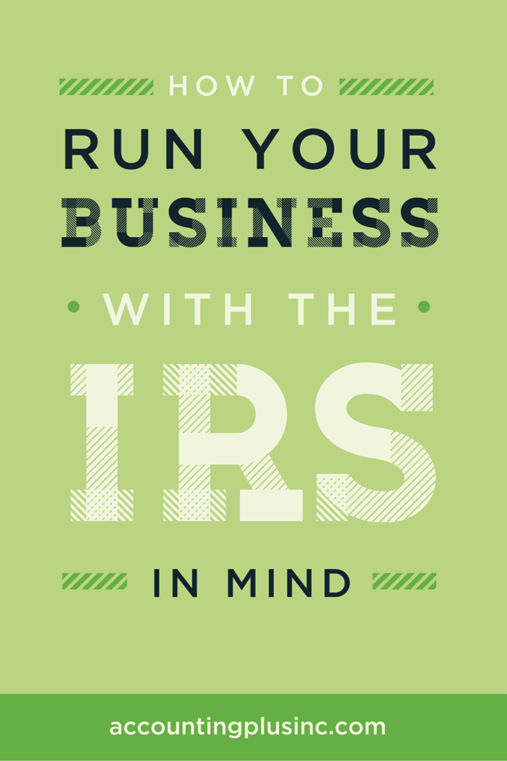 Running your small business with the IRS in mind now helps you stay organized and prepared if you were ever to be audited. Tax tips and strategies to help you get ready. | Accounting Plus Inc.