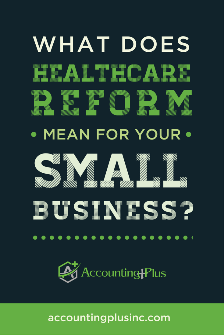 Healthcare reform can be confusing for small business owners. Here's help for understanding what the Affordable Care Act (also called the ACA or Obamacare) affects your business. | Accounting Plus In.