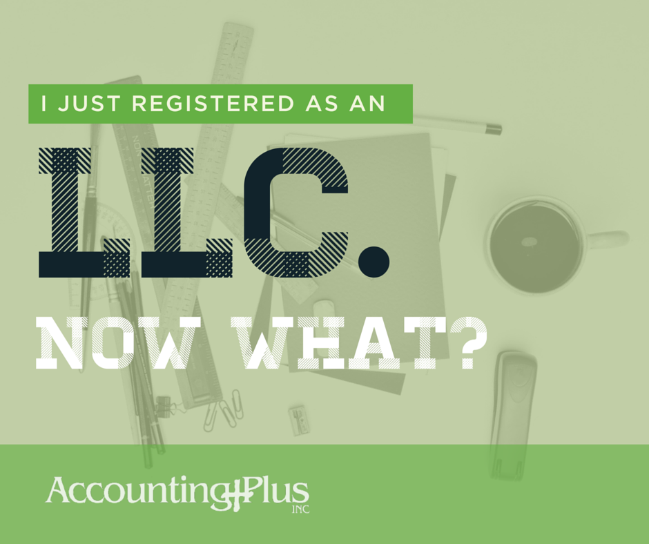What are you supposed to do AFTER you finally register as an LLC? | Accounting Plus individual, small business, and nonprofit tax and accounting in Columbia, MO