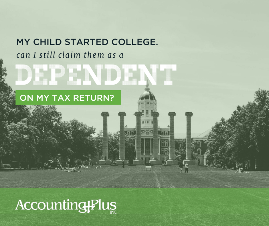When your child leaves for college, can you still claim them as a dependent on your taxes? | Accounting Plus individual, small business, and nonprofit tax and accounting in Columbia, MO