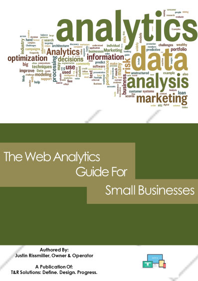 T&R Solutions Presents: The Web Analytics Guide For Small Businesses E-Book