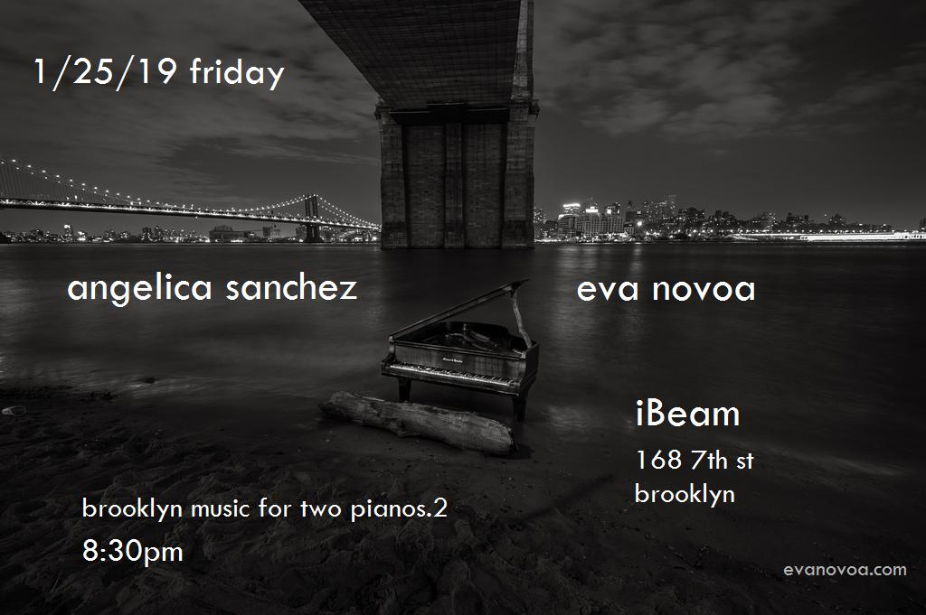 it's time for  news !  I am continuing to curate a new music series for  two pianos.. . after the first concert with  Shoko Nagai  and the good success and fun we had, I am really excited to have the second concert of the series happening soon and being able to play again with two pianos. so here are the details...     Brooklyn Music For Two Pianos Concert Series.2  continues in late january!!! !!  I have the pleasure this time to have pianist and composer  Angelica Sanchez  joining me to continue with the series. she is an amazing improviser and very active in the avant-garde scene since she moved to NYC back in 1994. we'll be starting our set at 8:30pm on Friday Jan 25th. I will be curating this at  iBeam  monthly or every other month... so please stay tuned! also, if you happen to be a pianist feel free to contact me via email if you would like to join at future concerts. the more, the merrier.  -big thanks to  Brian Drye  at iBeam for accepting the challenge and kindly supporting my initiative from the start-.    also, in the new year I will be going into the studio with my  Trio  in late January at  Oktaven studios  in Fordham, NY. thrilled to make it happen and record new music. I am making this recording with  Drew Gress  on bass and  Devin Gray  on drums.  Jeremy Loucas  will be in charge of the sound again this time... really looking forward to this!    later in february my friend and bassist  Masa Kamaguchi  based in Barcelona will be in NYC after a year... I'm excited to play with him again! I am thrilled this time the amazing drummer  Gerald Cleaver  will be joining us for our set.    here are the details of my  upcoming concerts:      Friday January 18th (1/18/2019)    Eva Novoa Trio    Eva Novoa , piano   Drew Gress , bass   Devin Gray,  drums   9pm    iBeam         Friday January 25th (1/25/2019)    Brooklyn Music For Two Pianos Concert Series.2     Angelica Sanchez, piano    Eva Novoa, keyboard & Chinese gongs    8:30pm    iBeam            Saturday January 26th (1/26/2019)     recording session at Oktaven Studios   Eva Novoa Trio , with  Drew Gress  and  Devin Gray       Friday February 8th (2/8/2019)    Novoa / Kamaguchi / Cleaver    Eva Novoa , piano   Masa Kamaguchi , bass   Gerald Cleaver,  drums   9pm    iBeam       $15     100% music - no alcohol    iBeam   168 7th st  Brooklyn, NY 11215  F/G trains to 9 st - 4 av stop    finally, I am also happy to share recent news that  DownBeat Magazine  has listed my last album,   Live At iBeam   by  Ditmas Quartet  released back in the summer on  Fresh Sound New Talent,  within  the Best Albums of 2018!!!   see  DownBeat's January 2019  issue on  page 54 :   http://www.downbeat.com/digitaledition/2019/DB1901/single_page_view/54.html    -here's the link to the  four stars review  **** published in their November issue. Denise Sullivan wrote a wonderful review which you may read here below:     http://www.downbeat.com/digitaledition/2018/DB1811/single_page_view/56.html     thanks for reading & happy new year.    peace,  e