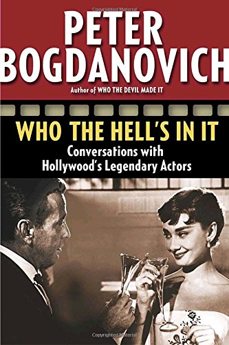 Who the Hell's in It: Conversations with Hollywood's Legendary Actors by Peter Bogdanovich