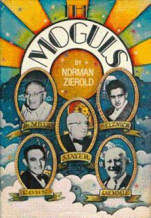 The Moguls: Hollywood's Merchants of Myth by Norman J. Zierold
