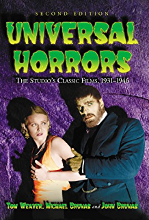 Universal Horrors: The Studio's Classic Films, 1931–1946, 2d ed. By Tom Weaver, Michael Brunas and Tom Brunas