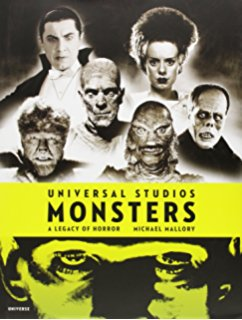 Universal Studios Monsters: A Legacy of Horror By Michael Mallory