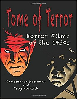 Tome of Terror: Horror Films of the 1930s by Christopher Workman and Troy Howarth