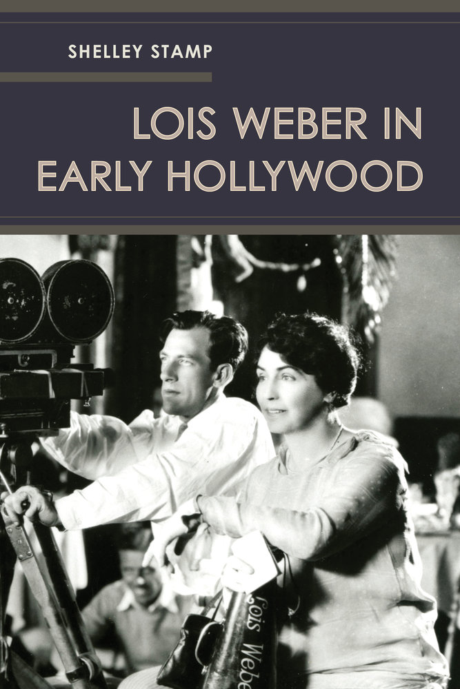 Lois Weber in Early Hollywood by Shelley Stamp