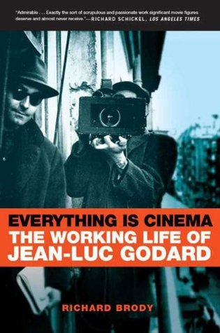 Everything Is Cinema: The Working Life of Jean-Luc Godard by Richard Brody