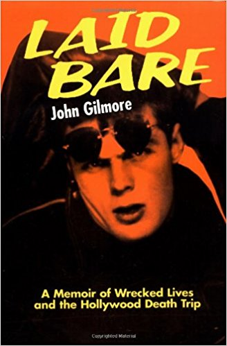 Laid Bare: A Memoir of Wrecked Lives and the Hollywood Death Trip by John Gilmore