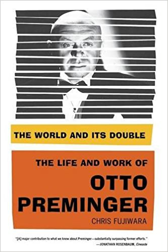 The World and Its Double: The Life and Work of Otto Preminger by Chris Fujiwara