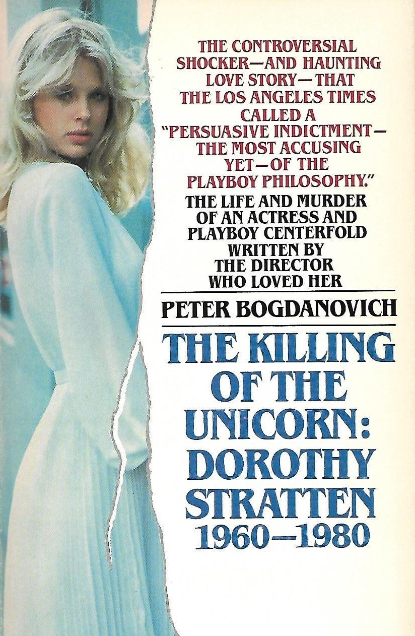 The Killing of the Unicorn: Dorothy Stratten, 1960-1980 by Peter Bogdanovich