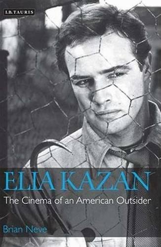 Elia Kazan: The Cinema of an American Outsider by Brian Neve