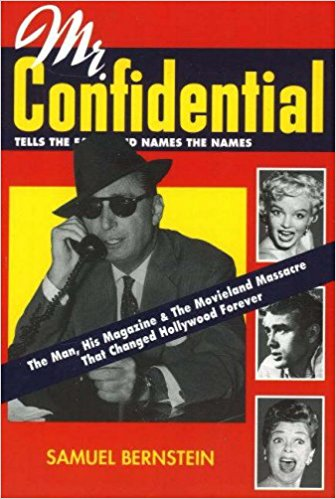 Mr. Confidential: The Man, the Magazine, and the Movieland Massacre That Changed Hollywood Forever by Samuel Bernstein