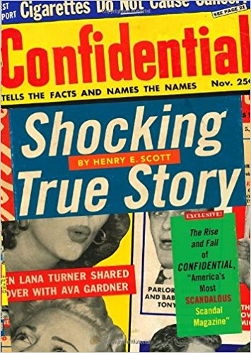 "Shocking True Story: The Rise and Fall of Confidential, ""America's Most Scandalous Scandal Magazine"" by Henry E. Scott"