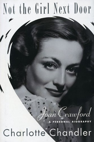 Not The Girl Next Door: Joan Crawford, a Personal Biography by Charlotte Chandler